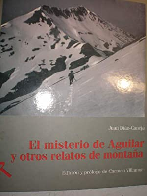 El misterio de Aguilar y otros relatos de montaña: Juan Díaz Caneja ( Ed. de Carmen Villamor )
