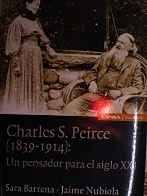 Charles S. Peirce (1839-1914) Un pensador para el siglo XXI: Sara Barrena - Jaime Nubiola