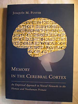 Memory in the cerebral cortex. An Empirical Approach to Neural Networks in the Human and Nonhuman...