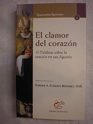El clamor del corazón. 10 palabras sobre la oración en San Agustín: Enrique A....