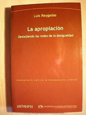 La apropiación. Destejiendo las redes de la desigualdad: Luis Reygadas
