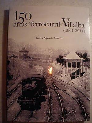 150 años de ferrocarril en Villalba (1861-2011): Javier Aguado Martín