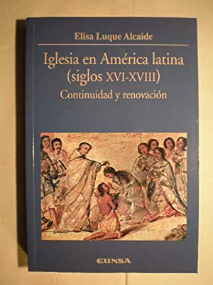 Iglesia en América Latina (siglos XVI-XVIII) Continuidad: Elisa Luque Alcaide