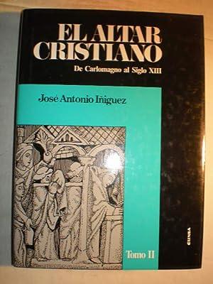 El altar cristiano. Tomo II. De Carlomagno: José Antonio Iñiguez