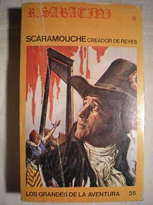 Scaramouche, creador de reyes: Rafael Sabatini