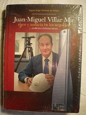 Juan Miguel Villar Mir: rigor y audacia en los negocios (.audentes fortuna iuvat): Miguel Angel ...