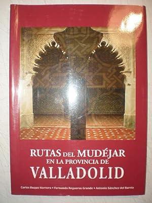 Rutas del mudéjar en la provincia de Valladolid: Carlos Duque Herrero - Fernando Requeras ...