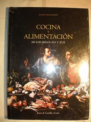 Cocina y alimentación en los siglos XVI y XVII: Julio Valles Rojo