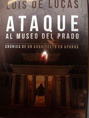 Ataque al Museo del Prado. Crónica de un arquitecto en apuros: Luis de Lucas