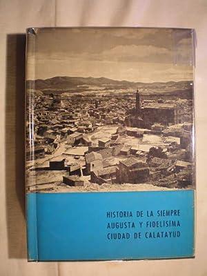 Historia de la siempre augusta y fidelísima Ciudad de Calatayud: Vicente de la Fuente ( ...