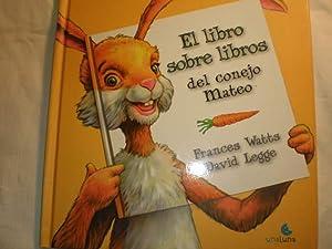 El libro sobre libros del conejo Mateo: Frances Watts - David Legge