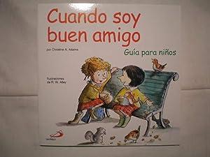 Cuando soy buen amigo. Guía para niños: Christine A. Adams
