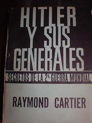 Hitler y sus generales. Secretos de la: Raymond Cartier