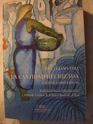 La cantidad hechizada. Ensayos completos IV: José Lezama Lima