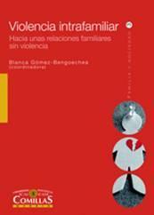 Violencia intrafamiliar. Hacia unas relaciones familiares sin: Blanca Gómez Bengoechea