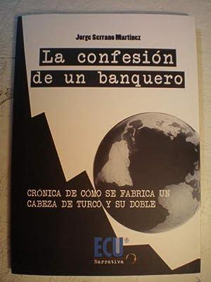 La confesión de un banquero. Crónica de: Jorge Serrano Martínez