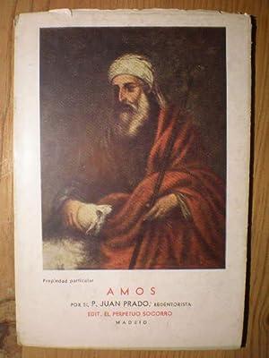 Amos. El profeta pastor. Introducción, versión y: P. Juan Prado,