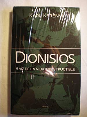 Dionisios. Raiz de la vida indestructible.: Karl Kerényi