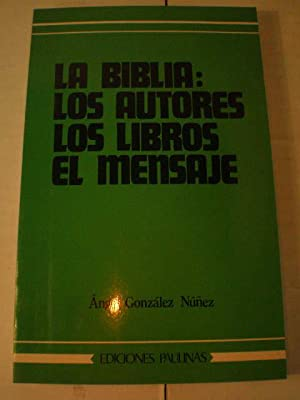 La Biblia: Los autores, los libros, el: Angel González Núñez