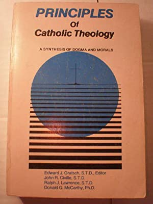 Principles of Catholic Theology. A synthesis of dogma and morals