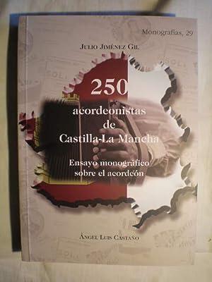 250 Acordeonistas de Castilla-La Mancha. Ensayo monográfico sobre el acordeón: Julio ...