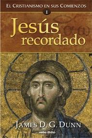 El cristianismo en sus comienzos. Tomo I. Jesús recordado: James D. G. Dunn