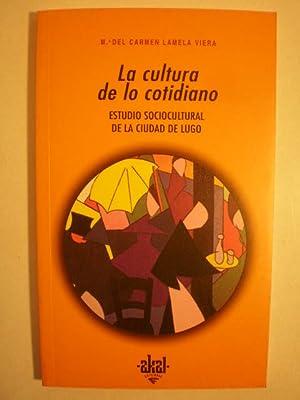 La cultura de lo cotidiano. Estudio sociocultural de la ciudad de Lugo: María del Carmen Lamela ...