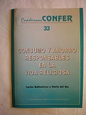 Consumo y ahorro responsables en la Vida Religiosa. Cuadernos Confer 33: Carlos Ballesteros; Nuria ...