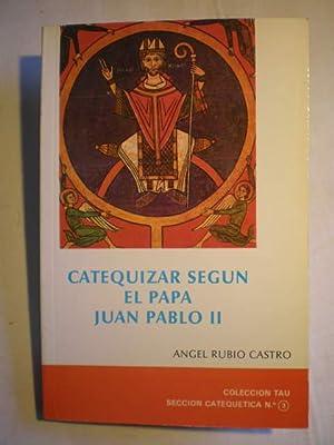Catequizar según el Papa Juan Pablo II: Angel Rubio Castro