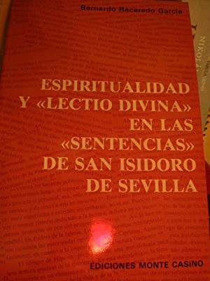 Espiritualidad y Lectio Divina en las Sentencias de San Isidoro de Sevilla: Bernardo Recaredo ...