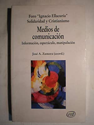 Medios de comunicación. Información, espectáculo, manipulación: Foro Ignacio Ellacuría