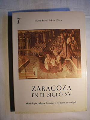 Zaragoza en el siglo XV. Morfología urbana,: María Isabel Falcón
