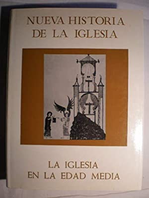 Nueva Historia de la Iglesia. Tomo II. La Iglesia en la Edad Media: L. J. Rogier (Dir.) - M.D. ...