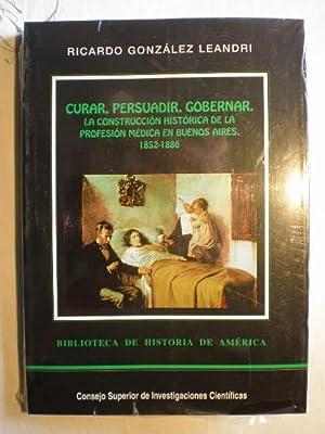 Curar, persuadir, gobernar. La construcción histórica de la profesión m&eacute...