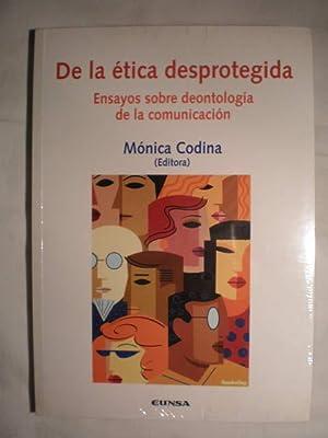 De la ética desprotegida. Ensayos sobre deontología de la comunicación.: ...