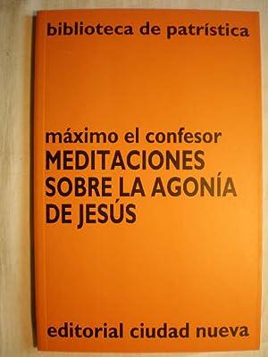 Meditaciones sobre la agonía de Jesús: Máximo El Confesor