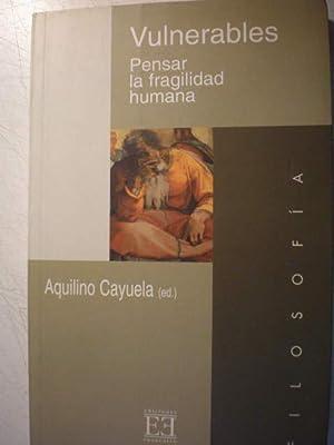 Vulnerables: Pensar la fragilidad humana: Aquilino Cayuela (ed.)