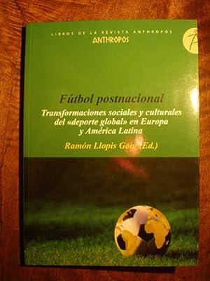 Fútbol postnacional. Transformaciones sociales y culturales del deporte global en Europa y ...