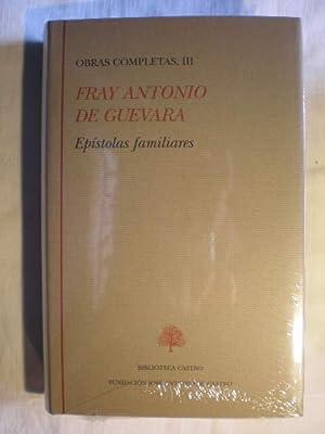 Obras Completas.Tomo III. Epístolas familiares: Fray Antonio de Guevara