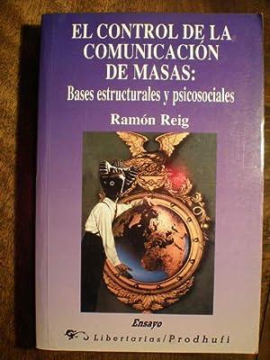 El control de la comunicación de masas: Bases estructurales y psicosociales: Ramón Reig