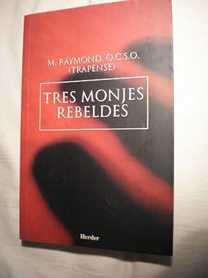 Tres monjes rebeldes: M. Raymond, OCSO (Trapense)