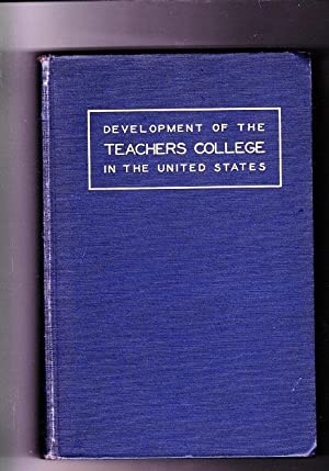 Development of the Teachers College in the United States with Special Reference to the Illinois ...