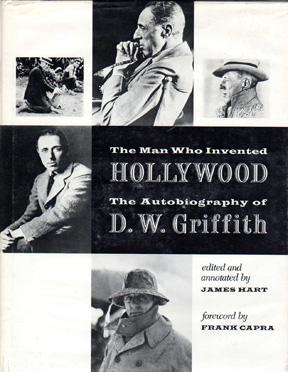 The Man Who Invented Hollywood (First Edition): Griffith, D. W., James Hart [editor], Frank Capra [...