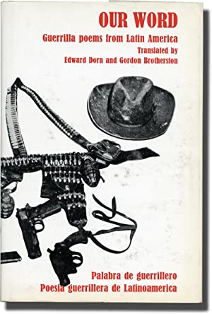 Our Word: Guerilla Poems from Latin America (First UK Edition): Dorn, Edward and Gordon Brotherston...