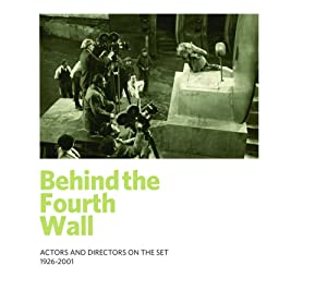 Behind the Fourth Wall: Actors and Directors on the Set 1926-2001 (Exhibition Catalog)