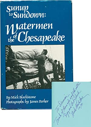 Sunup to Sundown: Watermen of the Chesapeake (Signed Hardcover): Blackistone, Mick; James Parker (...