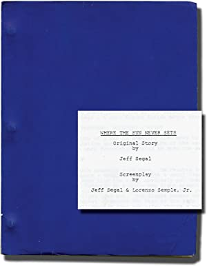 Where the Sun Never Sets (Original screenplay for an unproduced film): Segal, Jeff and Lorzeno ...