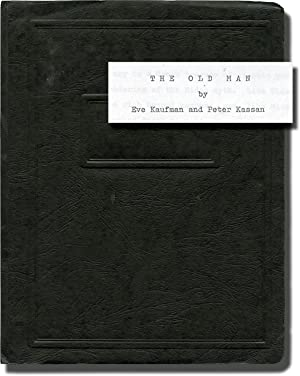 The Old Man (Screenplay for an unproduced film): Kaufman, Eve and Peter Kassan (screenwriters)