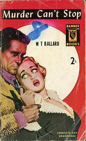 Murder Can't Stop (First UK Edition): Ballard, W. T.