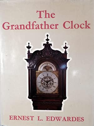 The Grandfather Clock; An Historical and Descriptive Treatise on the English Long Case Clock with ...